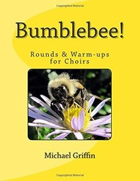 [1482355175] Bumblebee! Rounds & Warm Ups for Choirs - Griffin, Michael -  - Alfred